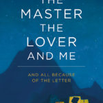 The Master, The Lover, and Me: And All Because of the Letter.